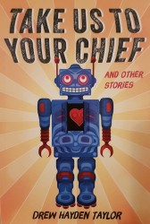 """Take Us to Your Chief"" book by Drew Hayden Taylor"